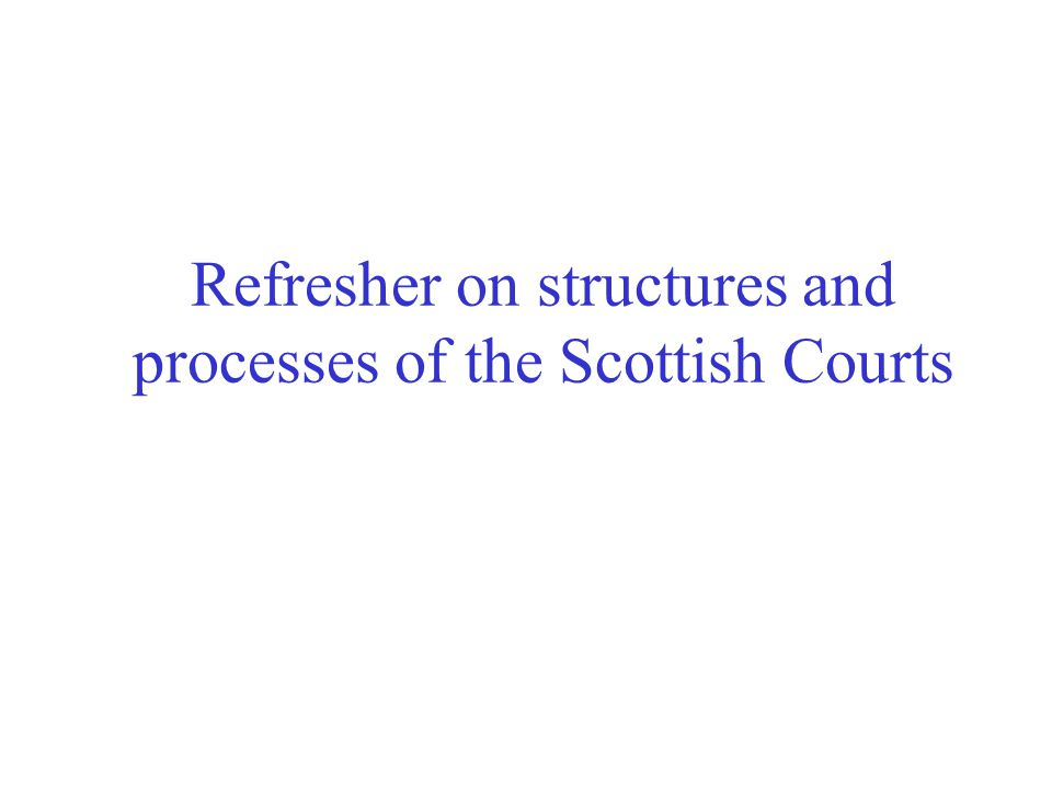 Refresher on structures and processes of the Scottish Courts
