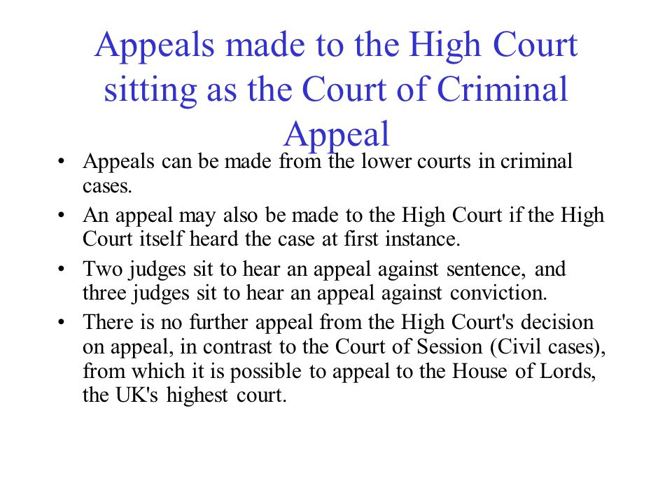 Appeals made to the High Court sitting as the Court of Criminal Appeal Appeals can be made from the lower courts in criminal cases.