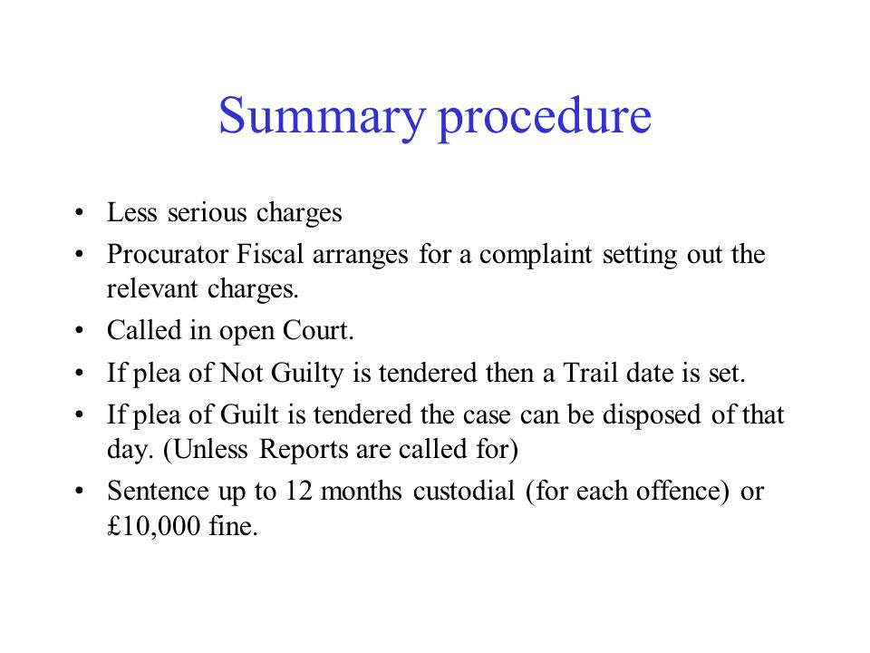 Summary procedure Less serious charges Procurator Fiscal arranges for a complaint setting out the relevant charges.