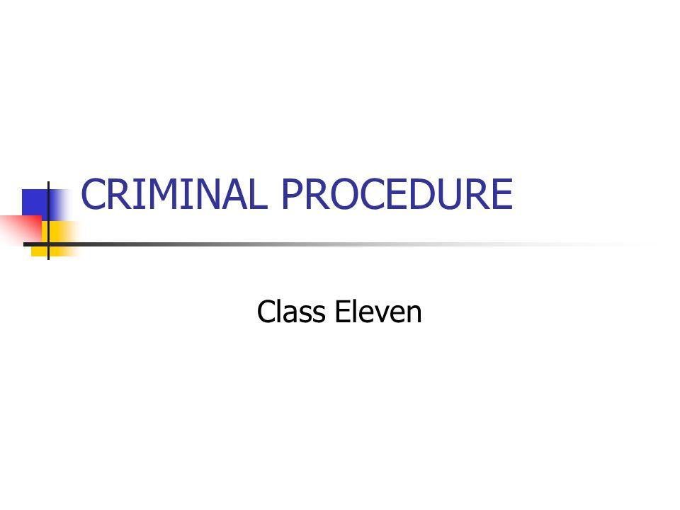 CRIMINAL PROCEDURE Class Eleven