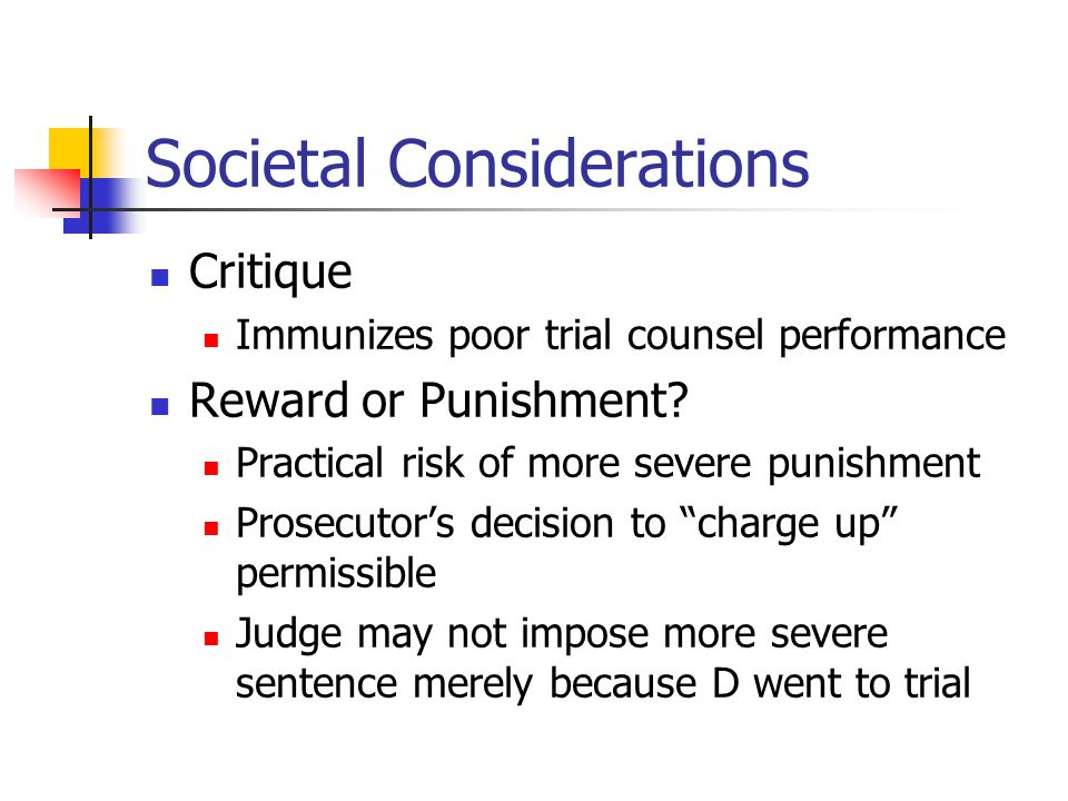 Societal Considerations Critique Immunizes poor trial counsel performance Reward or Punishment.