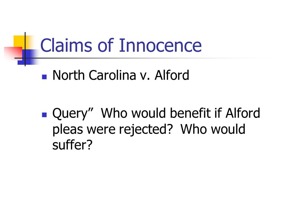 "Claims of Innocence North Carolina v. Alford Query"" Who would benefit if Alford pleas were rejected? Who would suffer?"