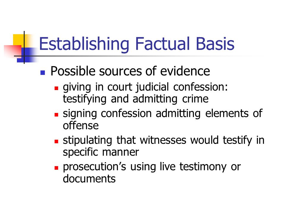 Establishing Factual Basis Possible sources of evidence giving in court judicial confession: testifying and admitting crime signing confession admitti