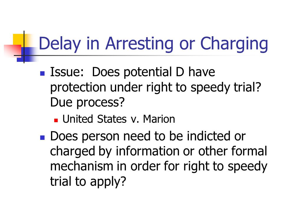 Delay in Arresting or Charging Issue: Does potential D have protection under right to speedy trial? Due process? United States v. Marion Does person n