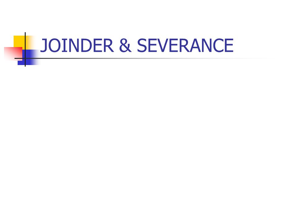 JOINDER & SEVERANCE