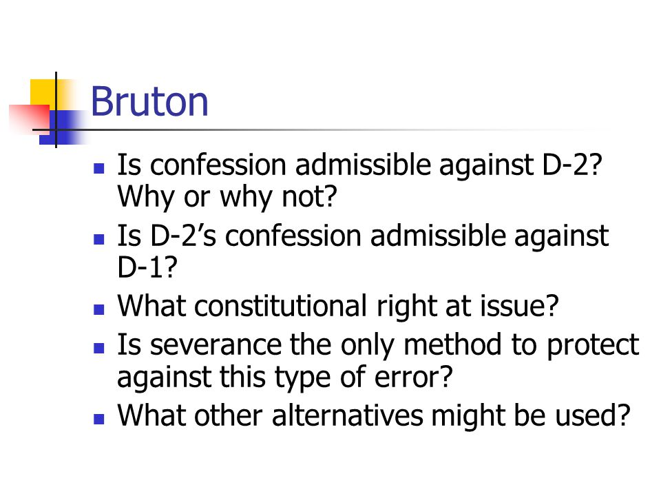 Bruton Is confession admissible against D-2? Why or why not? Is D-2's confession admissible against D-1? What constitutional right at issue? Is severa
