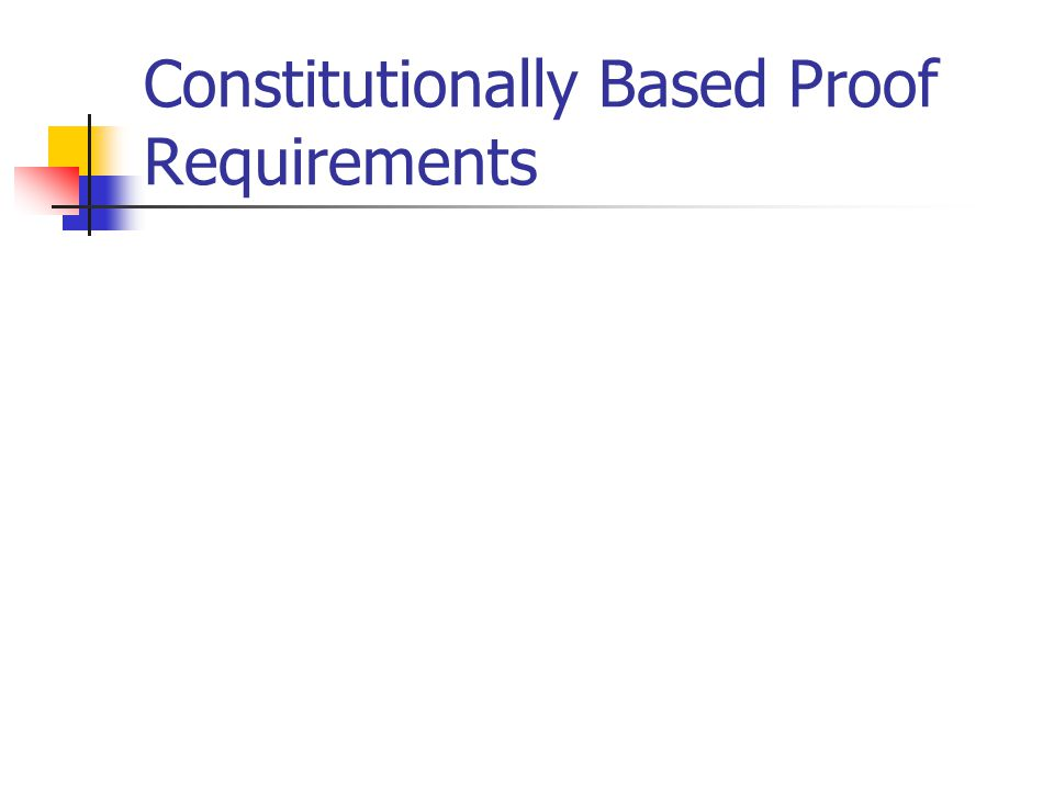 Constitutionally Based Proof Requirements