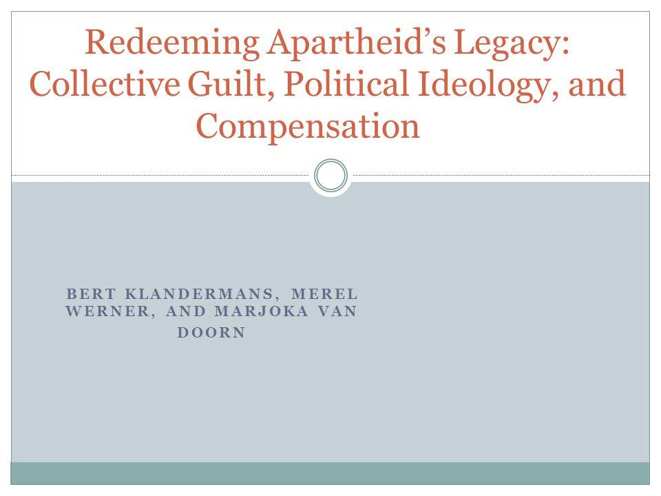 BERT KLANDERMANS, MEREL WERNER, AND MARJOKA VAN DOORN Redeeming Apartheid's Legacy: Collective Guilt, Political Ideology, and Compensation