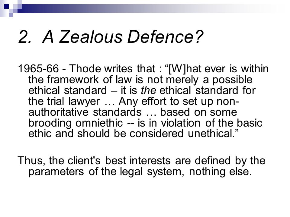 "2. A Zealous Defence? 1965-66 - Thode writes that : ""[W]hat ever is within the framework of law is not merely a possible ethical standard – it is the"