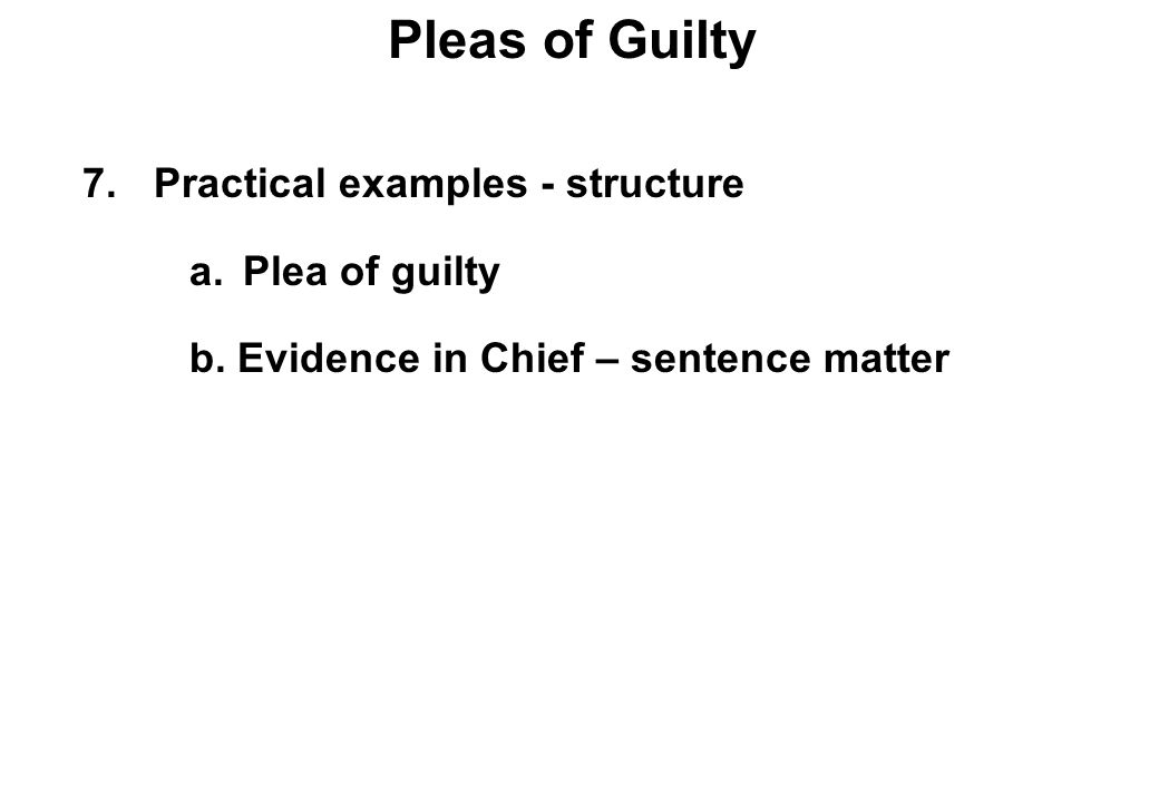 Pleas of Guilty 7.Practical examples - structure a.Plea of guilty b.