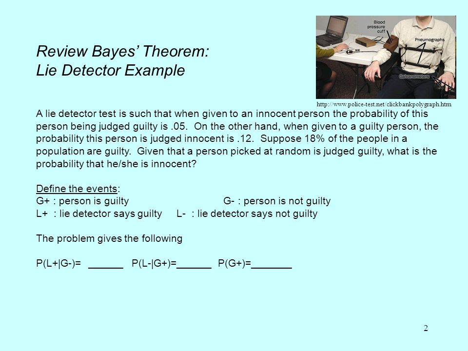 2 Review Bayes' Theorem: Lie Detector Example A lie detector test is such that when given to an innocent person the probability of this person being j