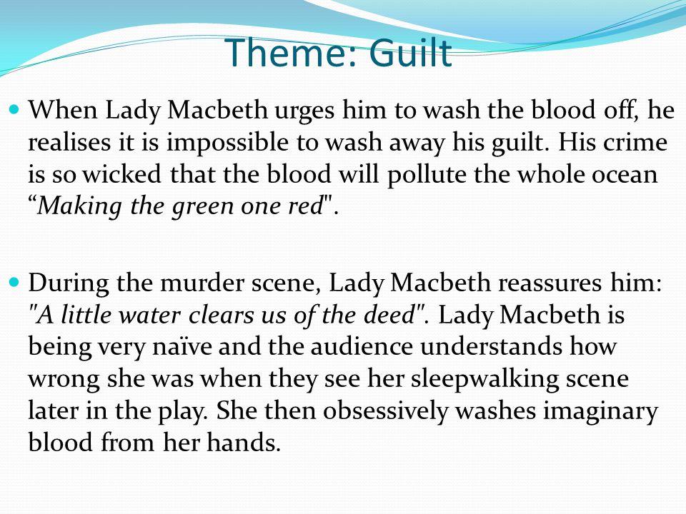 Theme: Guilt After arranging Banquo s murder, Macbeth is tortured by guilt even more.