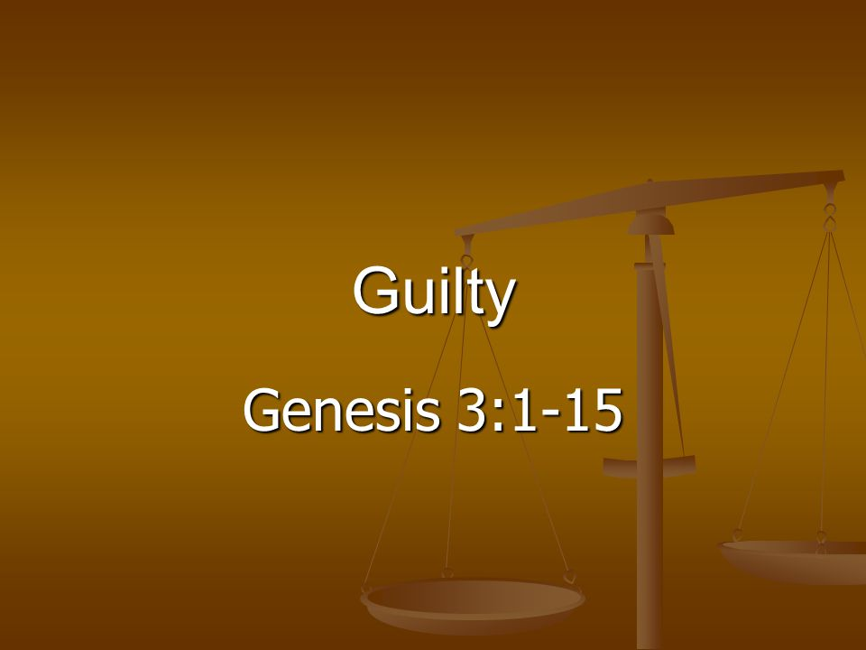 Genesis 3:1-15 Guilty