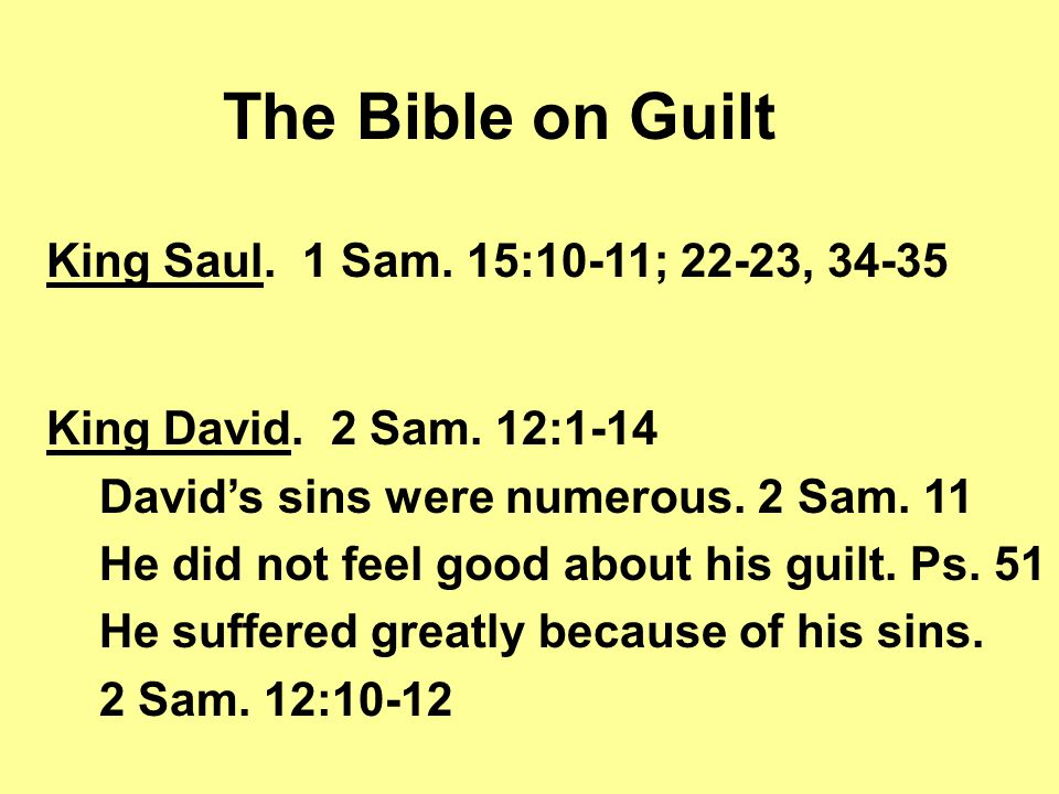 The Bible on Guilt King Saul. 1 Sam. 15:10-11; 22-23, 34-35 King David.