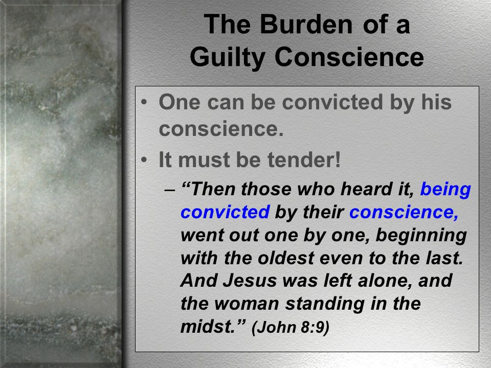 Confession and Repentance Lift the Burden Obedience to God's plan can erase a guilty conscience.