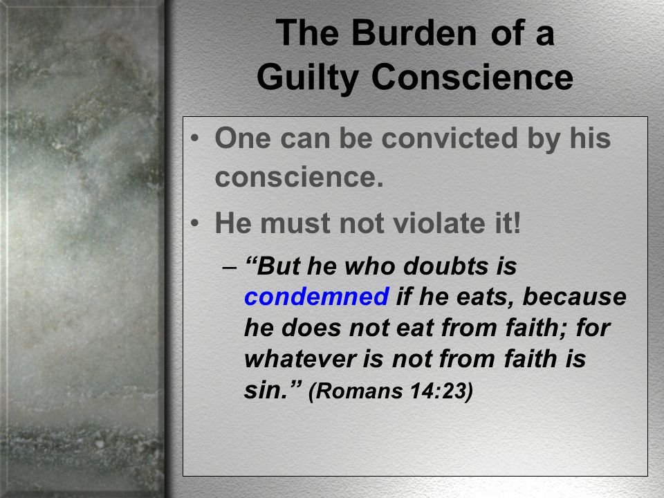 One can be convicted by his conscience. He must not violate it.