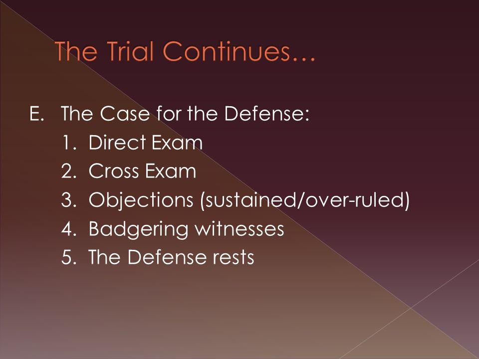 E.The Case for the Defense: 1. Direct Exam 2. Cross Exam 3.