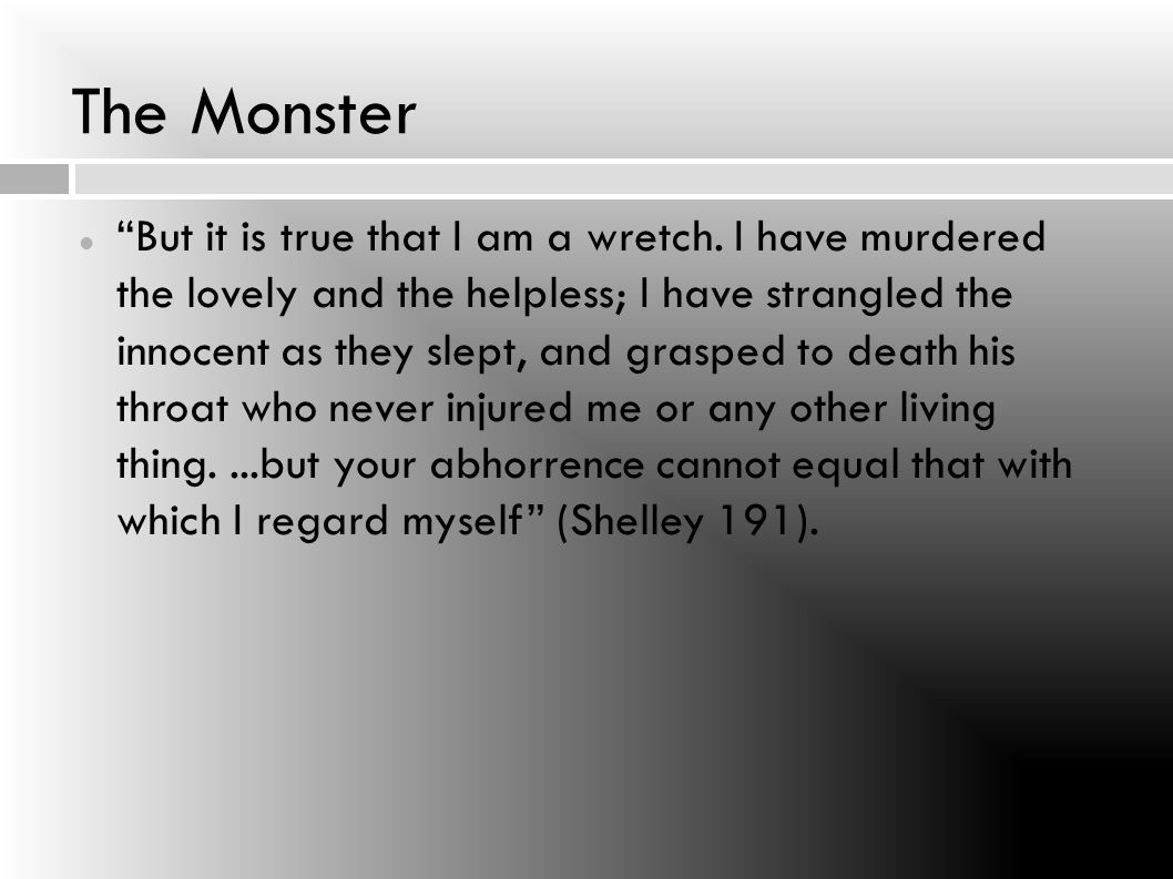 The Monster But it is true that I am a wretch.