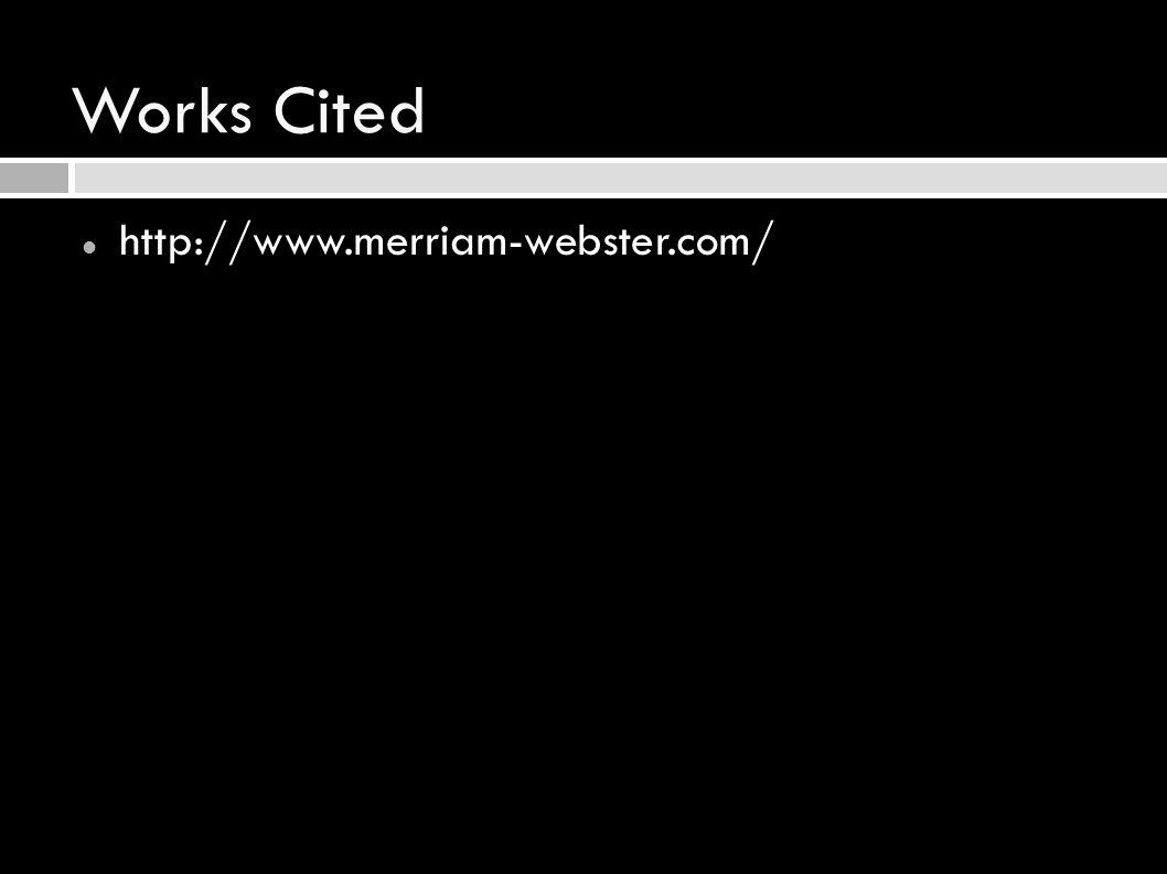 Works Cited http://www.merriam-webster.com/