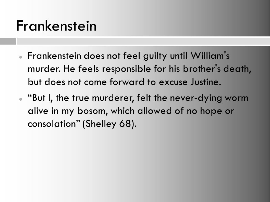 Frankenstein In a selfish desire to end his suffering, Frankenstein agrees to make the monster a female companion.
