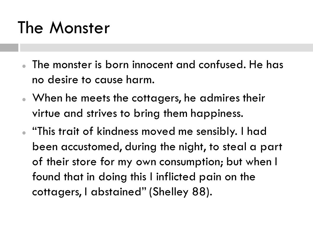 The Monster After he was rejected by the cottagers the monster commits his first crime, destroying the cottage.