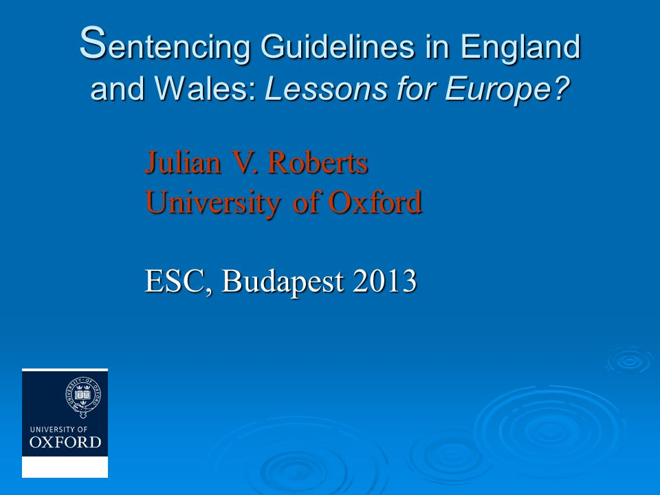 S entencing Guidelines in England and Wales: Lessons for Europe.