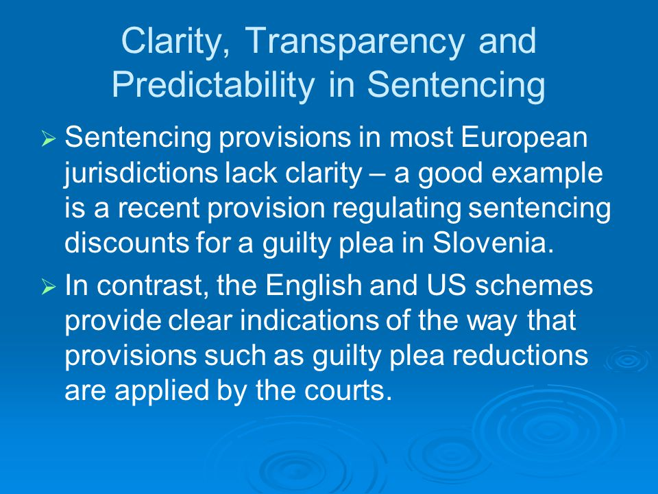 Clarity, Transparency and Predictability in Sentencing   Sentencing provisions in most European jurisdictions lack clarity – a good example is a recent provision regulating sentencing discounts for a guilty plea in Slovenia.