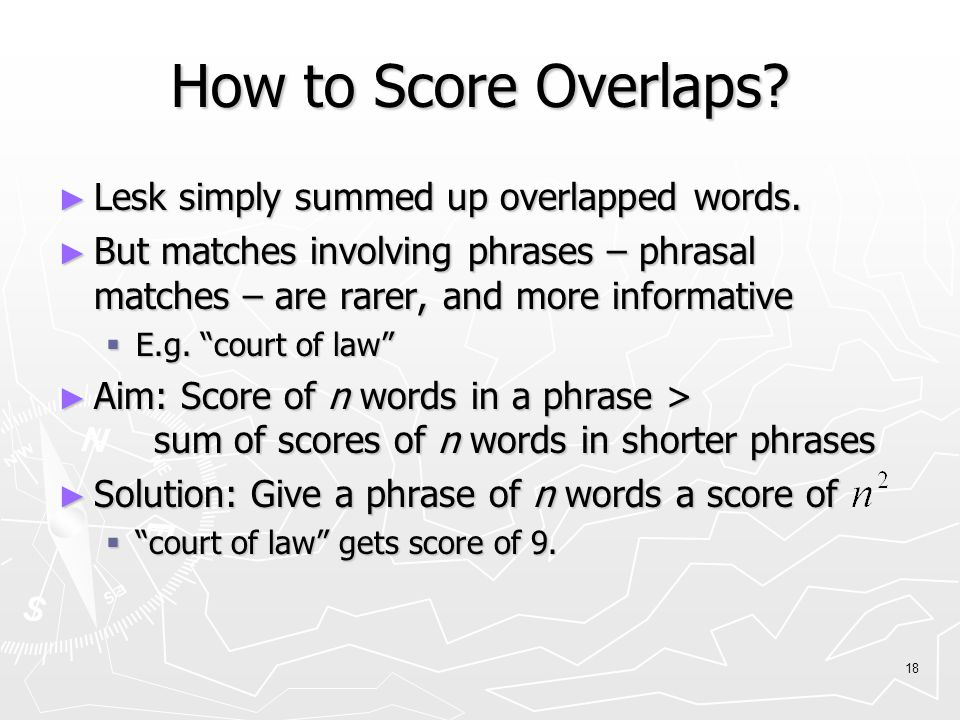 18 How to Score Overlaps.► Lesk simply summed up overlapped words.