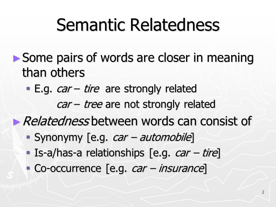 2 Semantic Relatedness ► Some pairs of words are closer in meaning than others  E.g.