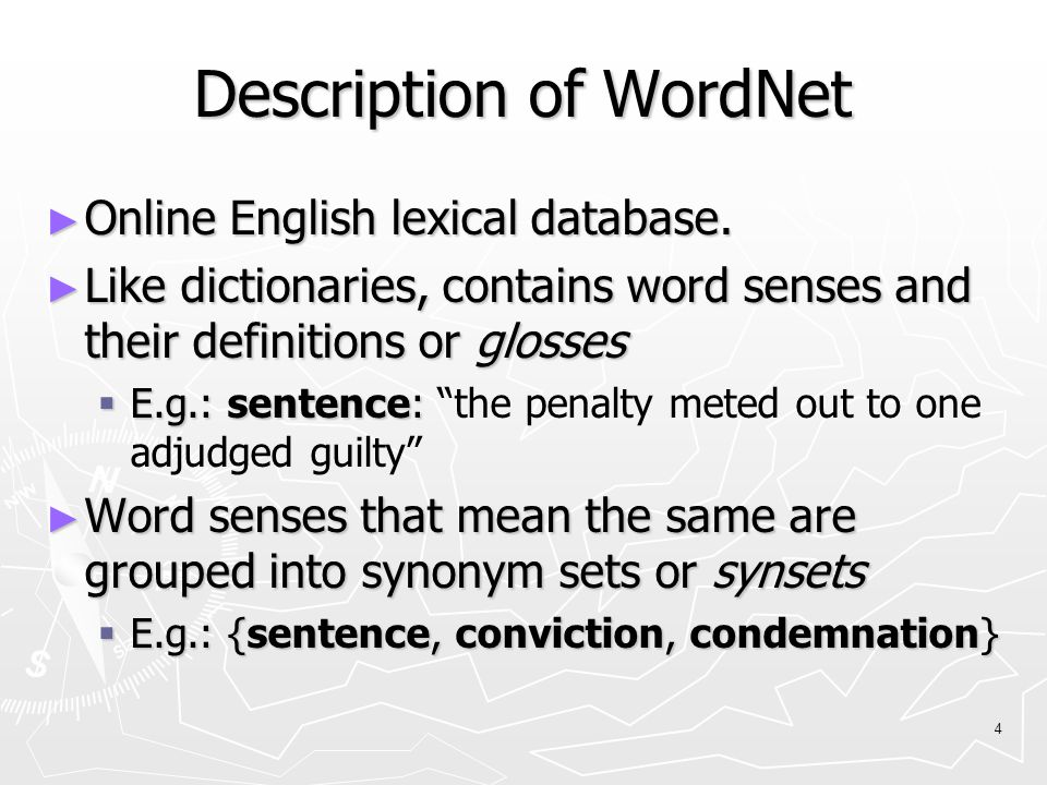 4 Description of WordNet ► Online English lexical database. ► Like dictionaries, contains word senses and their definitions or glosses  E.g.: sentenc