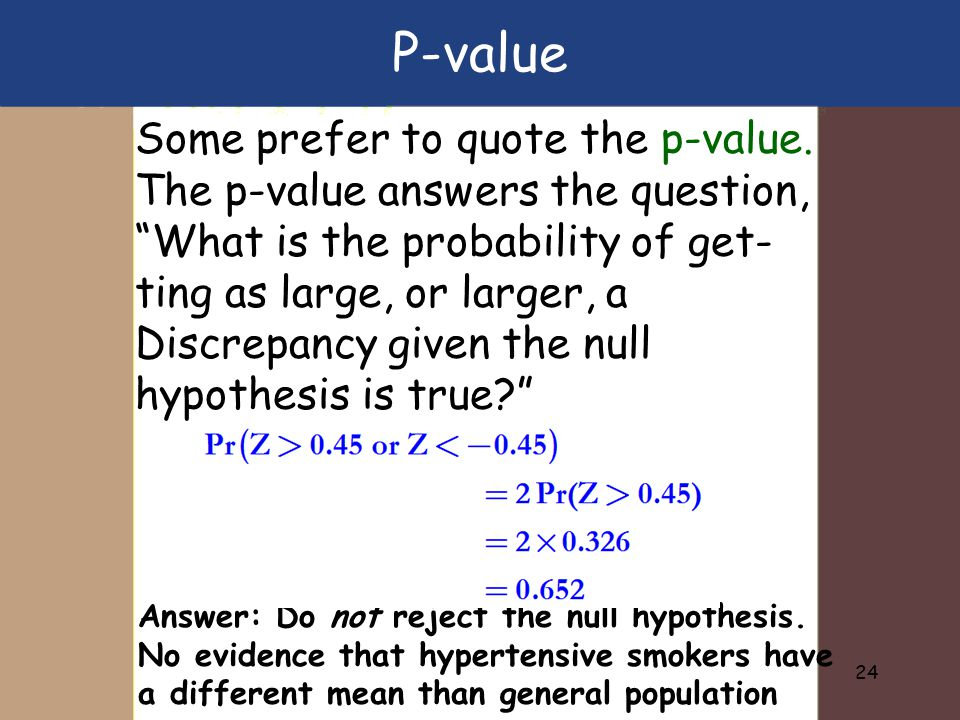 24 Some prefer to quote the p-value.