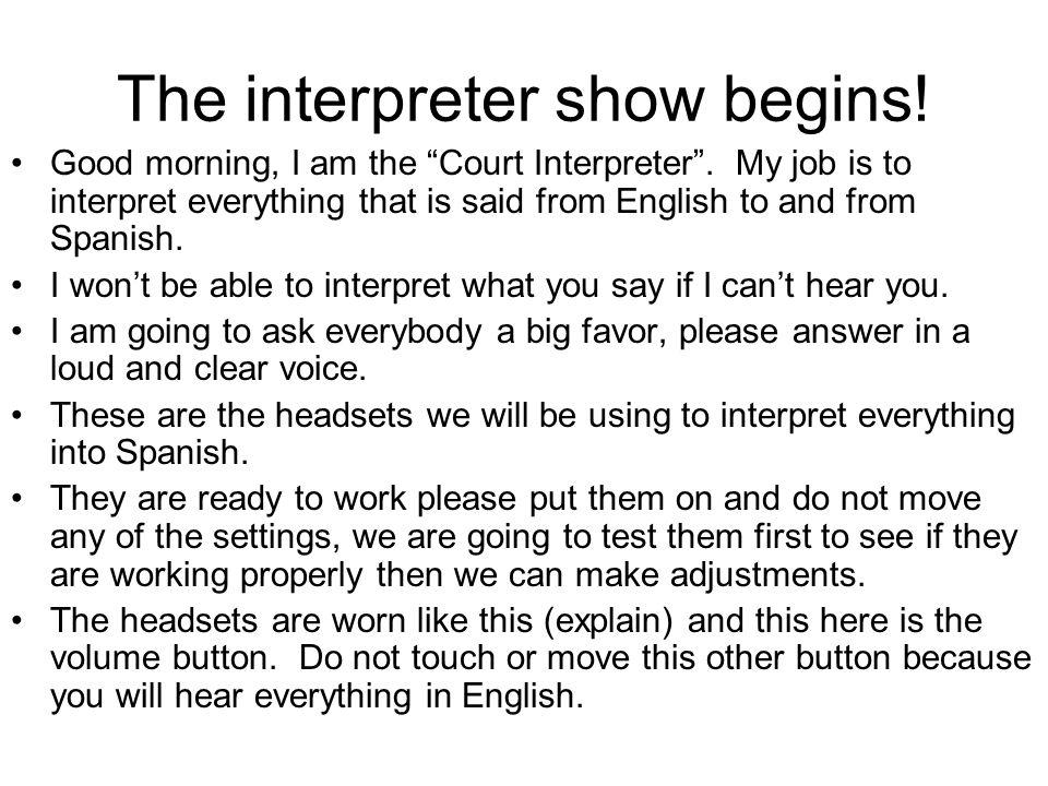 The interpreter show begins.Good morning, I am the Court Interpreter .