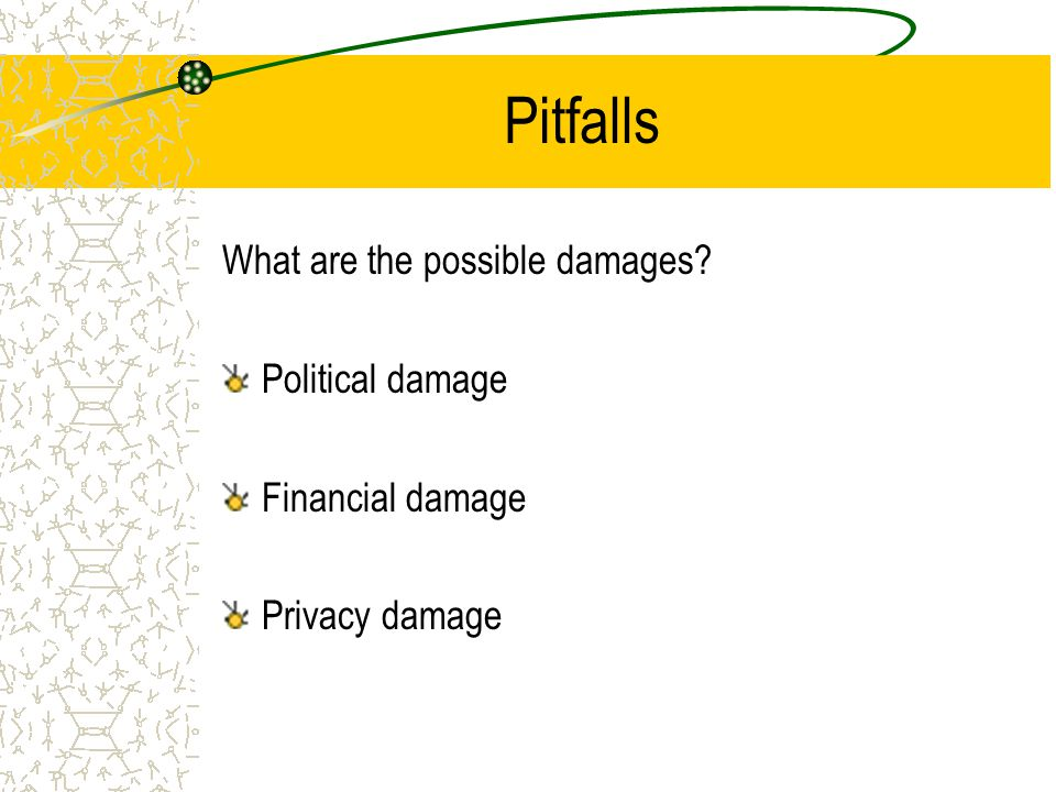 Pitfalls What are the possible damages Political damage Financial damage Privacy damage