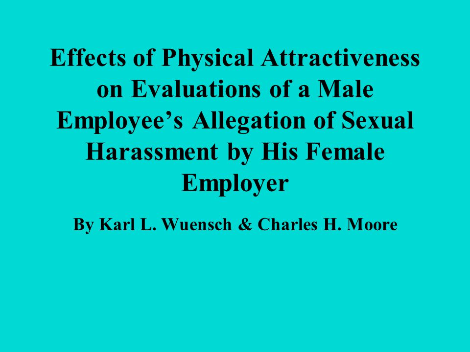 Research Question & Hypothesis Research Question What effects of the sex of the juror and the physical attractiveness of the litigants where sexual harassment of a male employee by his female employer is occurring have on the outcome, or verdict.