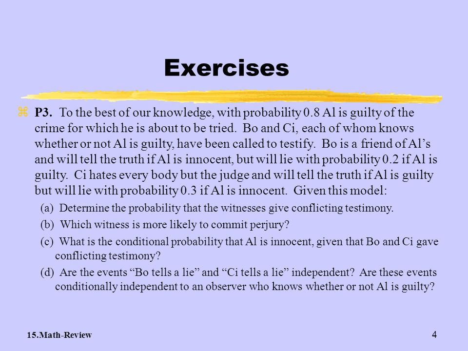 15.Math-Review4 Exercises zP3. To the best of our knowledge, with probability 0.8 Al is guilty of the crime for which he is about to be tried. Bo and