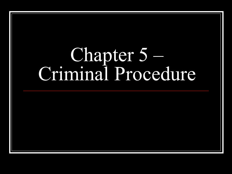 Chapter 5 – Criminal Procedure