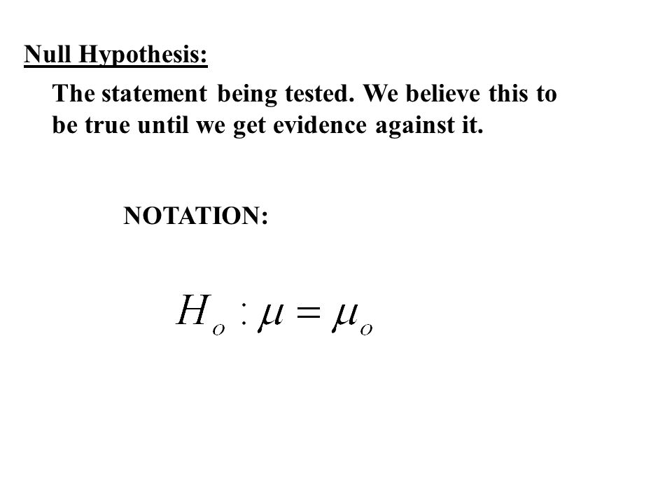 Alternate Hypothesis: Statement we hope or suspect is true instead of the null hypothesis NOTATION: