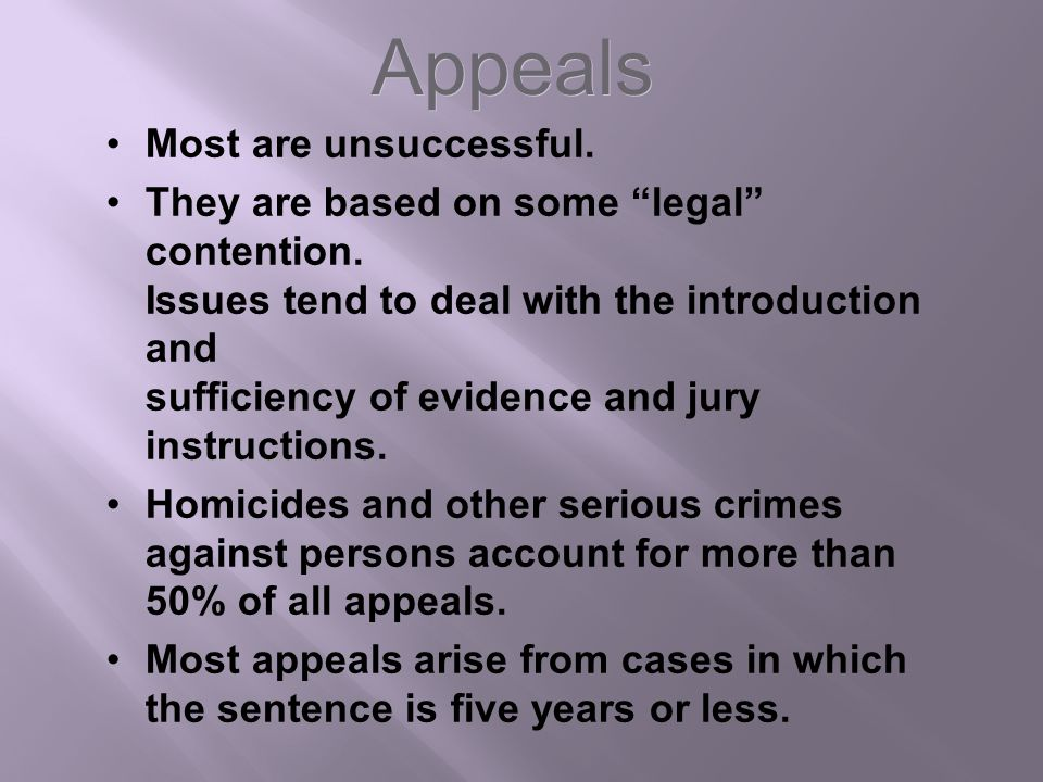 "Appeals Most are unsuccessful. They are based on some ""legal"" contention. Issues tend to deal with the introduction and sufficiency of evidence and ju"