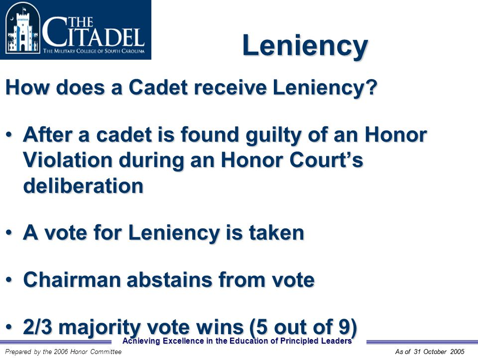 Achieving Excellence in the Education of Principled Leaders Prepared by the 2006 Honor CommitteeAs of 31 October 2005 Leniency How does a Cadet receive Leniency.