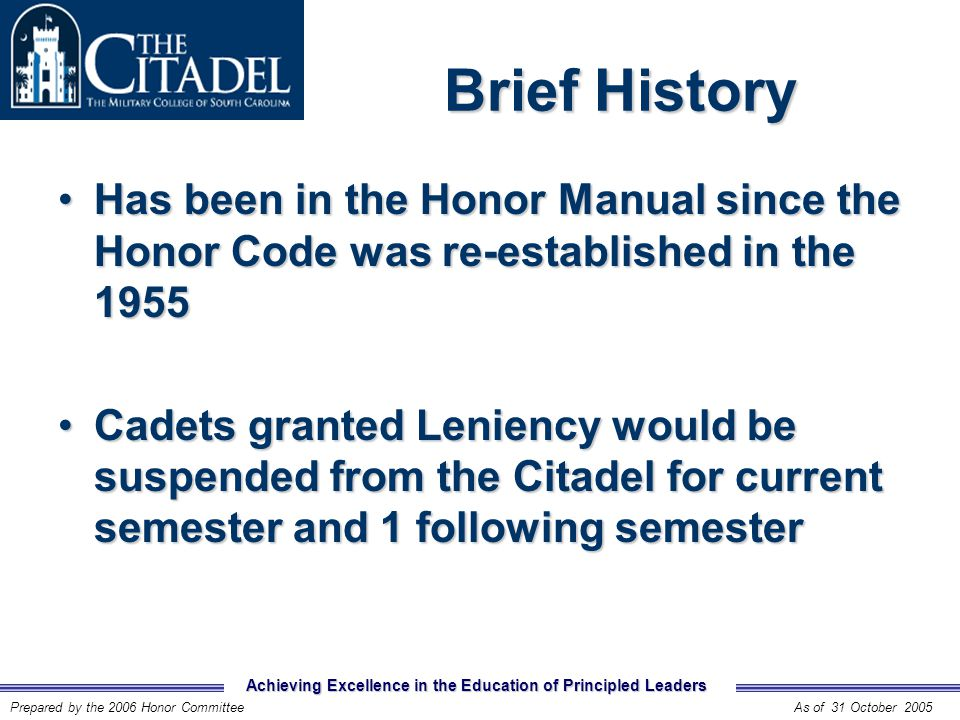 Achieving Excellence in the Education of Principled Leaders Prepared by the 2006 Honor CommitteeAs of 31 October 2005 Brief History Brief History Has