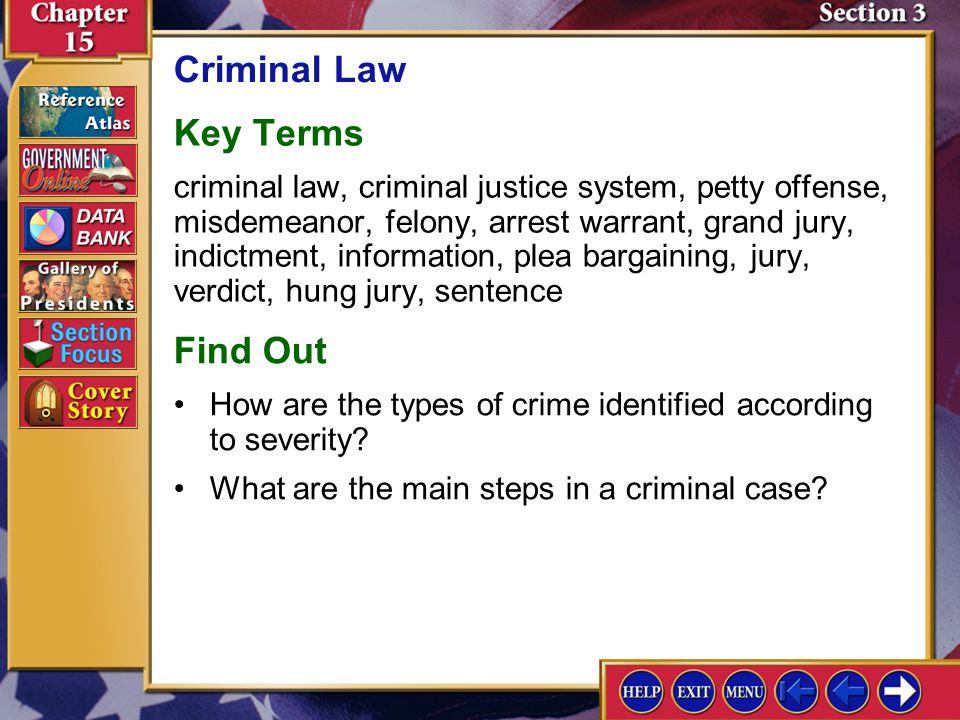 Section 3 Introduction-1 Criminal Law Key Terms criminal law, criminal justice system, petty offense, misdemeanor, felony, arrest warrant, grand jury,