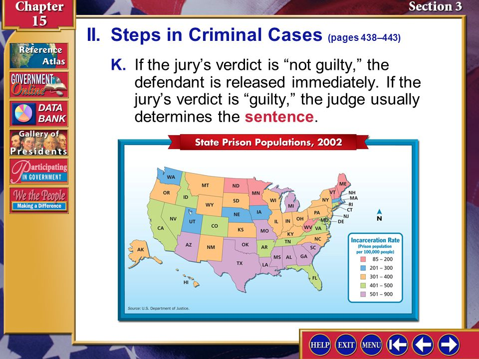 "Section 3-9 K.If the jury's verdict is ""not guilty,"" the defendant is released immediately. If the jury's verdict is ""guilty,"" the judge usually deter"