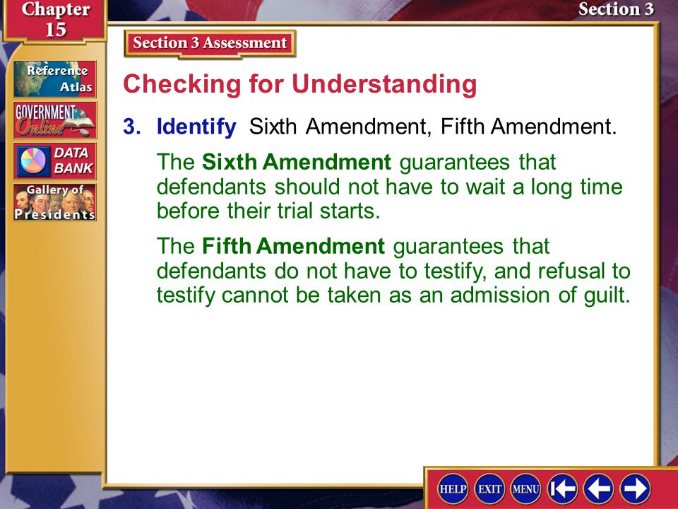 Section 3 Assessment-3 3.Identify Sixth Amendment, Fifth Amendment. Checking for Understanding The Sixth Amendment guarantees that defendants should n