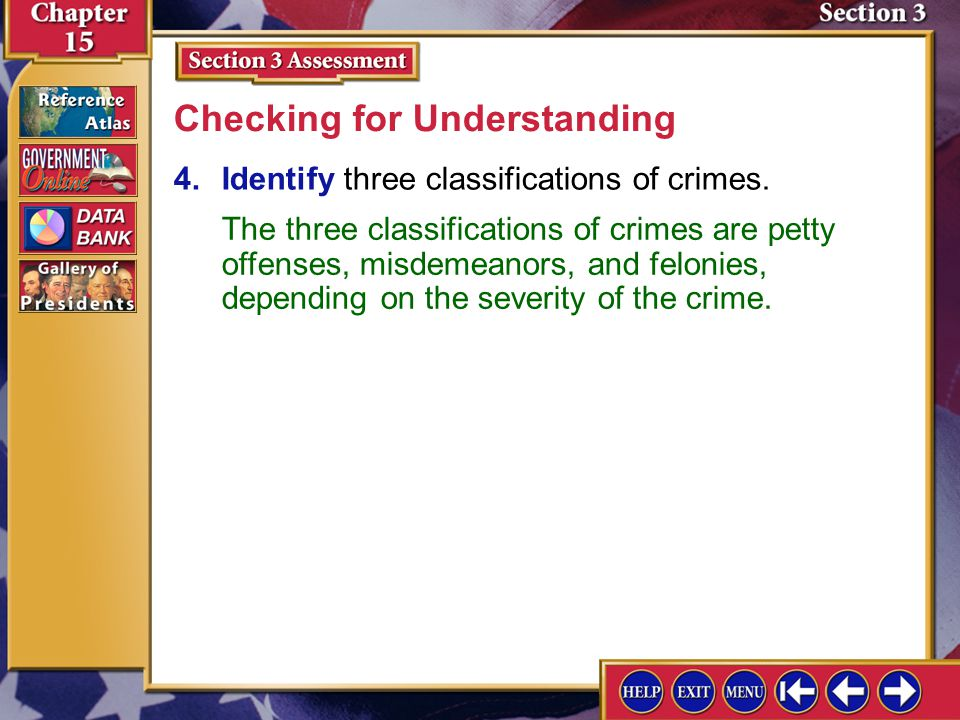 Section 3 Assessment-4 4.Identify three classifications of crimes. Checking for Understanding The three classifications of crimes are petty offenses,