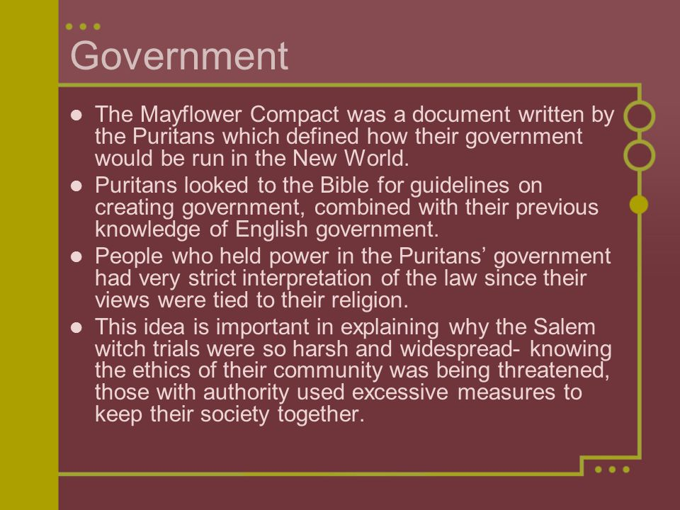 Government The Mayflower Compact was a document written by the Puritans which defined how their government would be run in the New World. Puritans loo