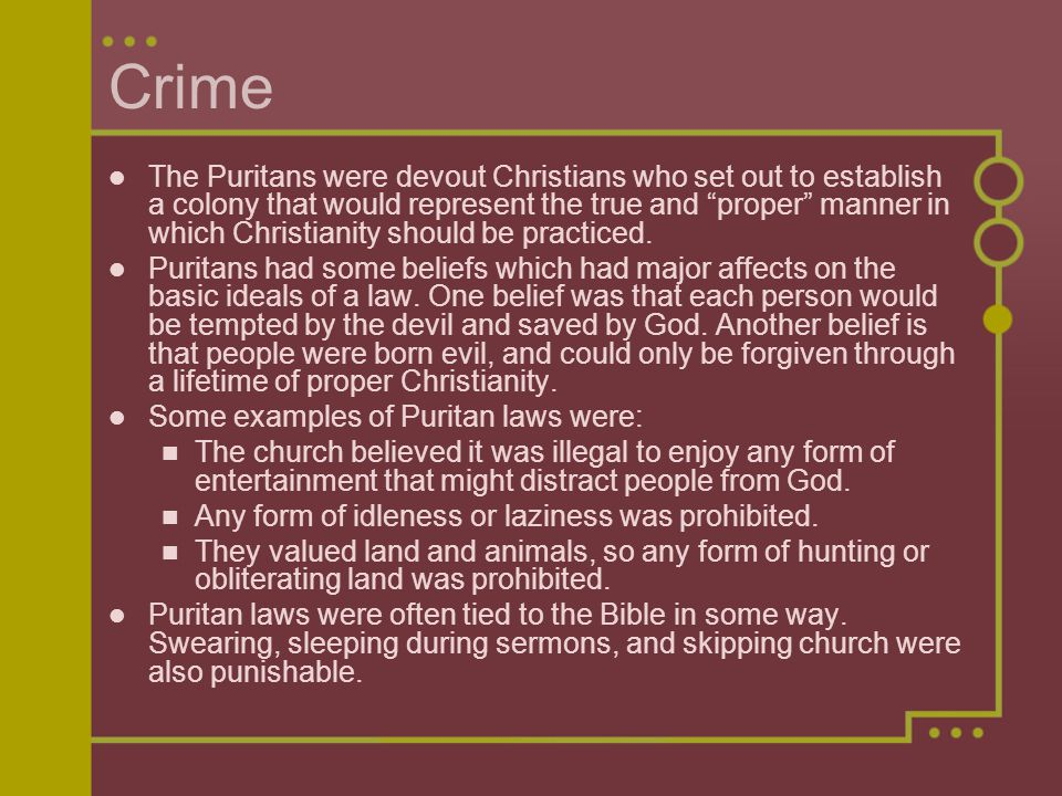"Crime The Puritans were devout Christians who set out to establish a colony that would represent the true and ""proper"" manner in which Christianity sh"