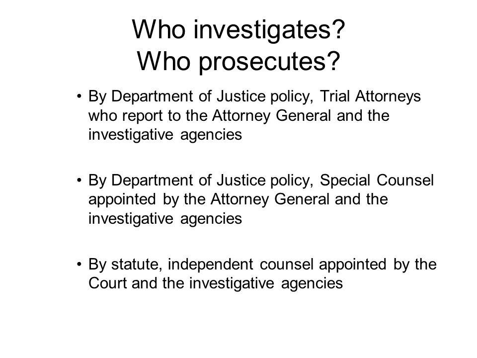 Who investigates. Who prosecutes.