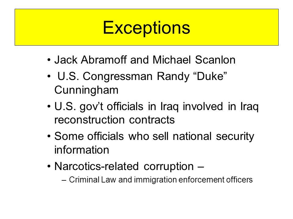 Exceptions Jack Abramoff and Michael Scanlon U.S. Congressman Randy Duke Cunningham U.S.