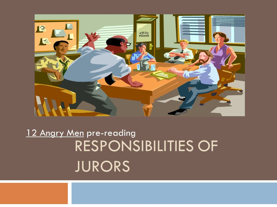 RESPONSIBILITIES OF JURORS 12 Angry Men pre-reading