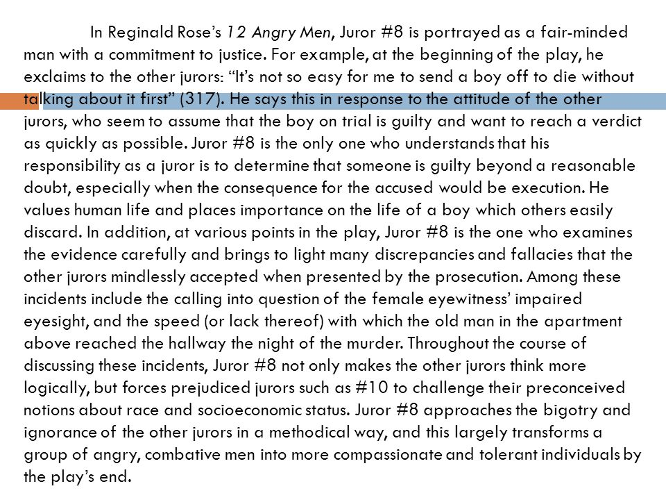 In Reginald Rose's 12 Angry Men, Juror #8 is portrayed as a fair-minded man with a commitment to justice. For example, at the beginning of the play, h